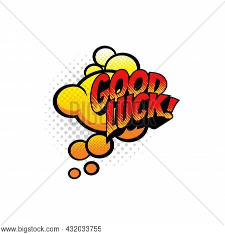 Wish Of Good Luck Message Isolated Halftone Comic Label. Vector Pop Art Sticker Tag, Dialogue Chat B