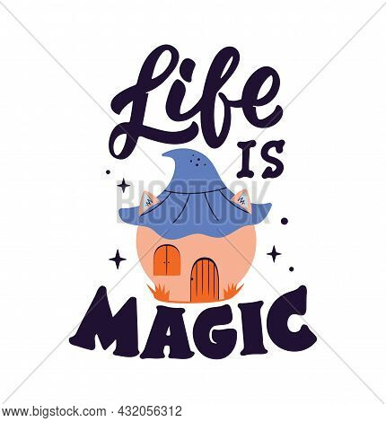 The Magic Phrase. The Lettering Quote - Life Is Magic And Cartoon House Is Good For Happy Halloween