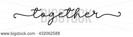 Together. Typography Quote. Continuous Line Type Text Together. Moivation Quote. Hand Lettering Post