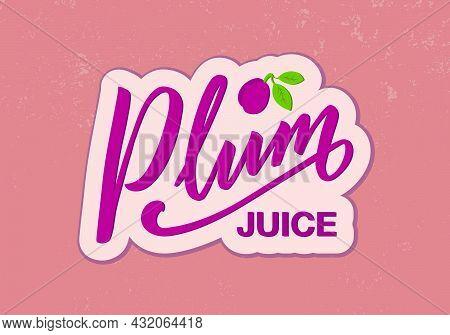 Vector Illustration Of Plum Juice Lettering For Banner, Poster, Menu, Signage, Advertisement, Card,