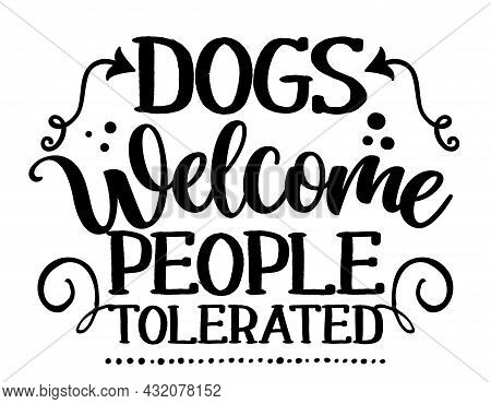 Dogs Welcome People Tolerated - Hand Drawn Positive Phrase. Modern Brush Calligraphy. Lettering Quot