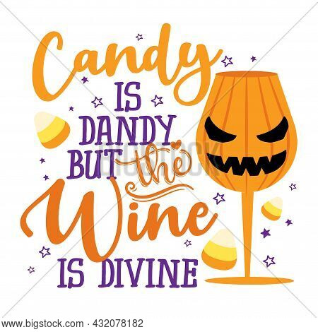 Candy Is Dandy, But The Wine Is Divine - Phrase For Halloween Cheers. Hand Drawn Lettering For Hallo