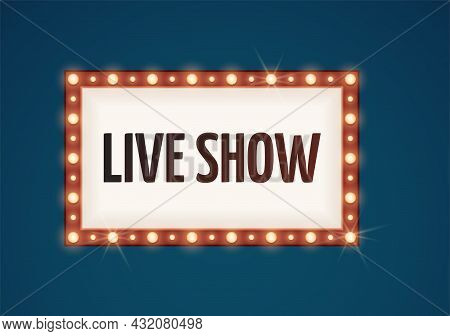 Live Show Bulb Sign. Retro Lights, Bulbs Lamp Frame For Ad. Cinema, Circus Or Theater Outdoor Neon V