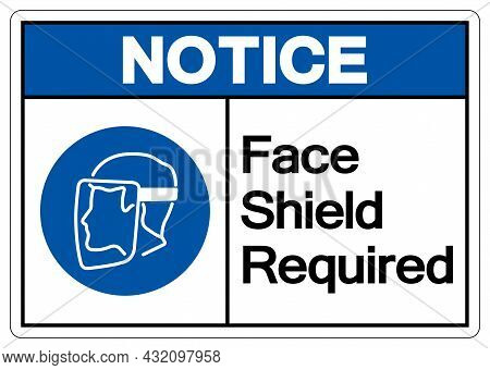 Notice Face Shield Required Symbol Sign,vector Illustration, Isolated On White Background Label. Eps