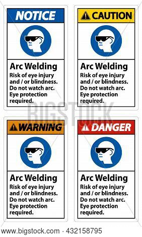 Warning Sign Arc Welding Risk Of Eye Injury And/or Blindness, Do Not Watch Arc, Eye Protection Requi