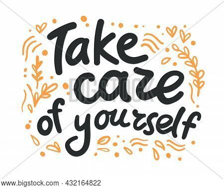Take Care Of Yourself Motivation Hand Written Quote Isolated. Lettering, Script, Hand Writing. Vecto