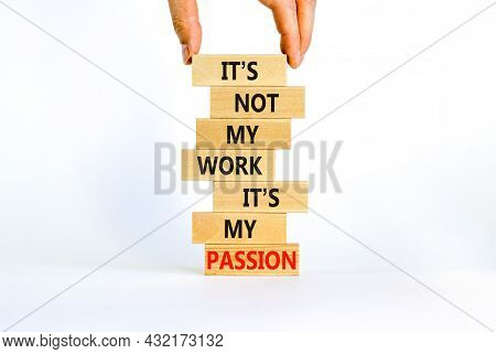 My Work Or Passion Symbol. Businessman Hand. Wooden Blocks With Words 'it Is Not My Work, It Is My P