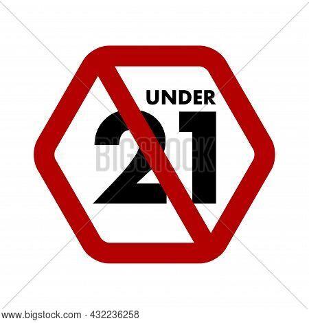 Under 21 Not Allowed Prohibition Sign. No Symbol, Do Not Sign, Hexagon Backslash Symbol, Prohibited