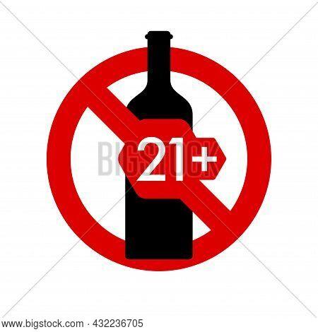 Alcohol 21 Plus Age Restriction Prohibition Sign. No Symbol, Do Not Sign, Circle Backslash Symbol, N