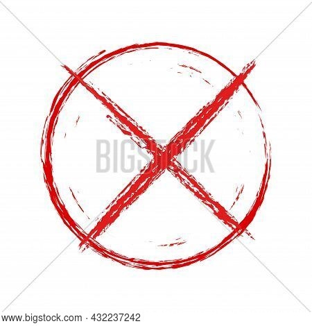 Cross In A Red Circle Prohibition Sign. No Symbol In Grunge Style, Do Not Sign, Circle X Letter Symb
