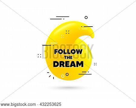Follow The Dream Motivation Quote. Yellow 3d Quotation Bubble. Motivational Slogan. Inspiration Mess