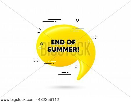 End Of Summer Sale. Yellow 3d Chat Bubble. Special Offer Price Sign. Advertising Discounts Symbol. E