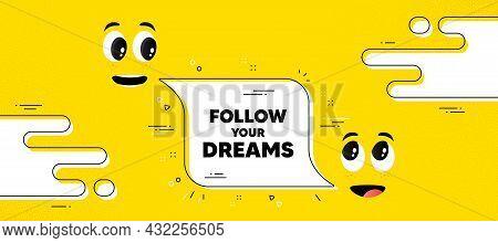 Follow Your Dreams Motivation Quote. Cartoon Face Chat Bubble Background. Motivational Slogan. Inspi