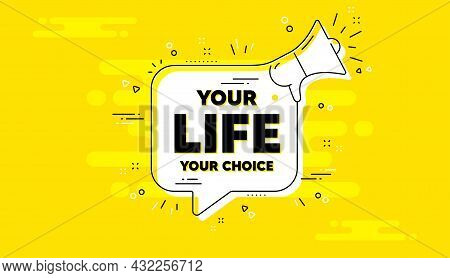 Your Life Your Choice Motivation Quote. Alert Megaphone Yellow Chat Banner. Motivational Slogan. Ins