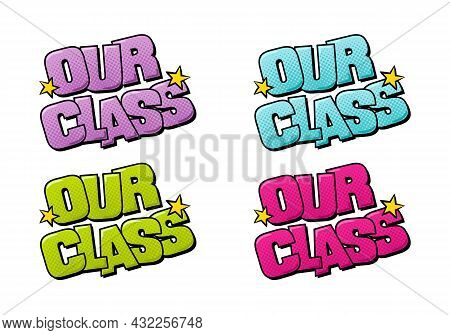 Comic Our Class Logo. Cartoon Letters With Stars In Pop Art Style. Vector Illustration For School St
