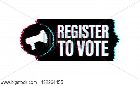 Megaphone Banner With Register To Vote. Glitch Icon. Vector Illustration.