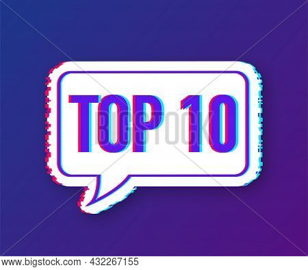 Top 10 - Top Ten Vector Colorful Speech Bubble. Glitch Icon. Vector Illustration.