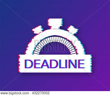 Dates And Deadlines Icon. Glitch Icon. Time Icon. Lack Of Time Concept. Vector Illustration.
