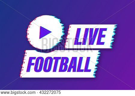 Live Football Streaming Glitch Icon, Button For Broadcasting Or Online Football Stream. Vector Illus
