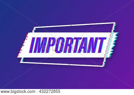Banner With Important. Glitch Icon. Label Icon. Important Information Banner. Vector Stock Illustrat