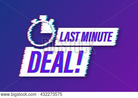 Last Minute Deal Button Sign, Alarm Clock Countdown Logo. Glitch Icon. Vector Illustration.