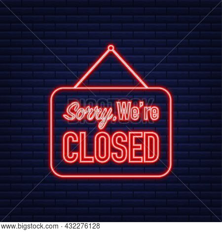 Sorry Were Closed Hanging Sign. Neon Icon. Sign For Door. Vector Illustration.
