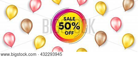 Sale 50 Percent Off Banner. Promotion Ad Banner With 3d Balloons. Discount Sticker Shape. Coupon Sta