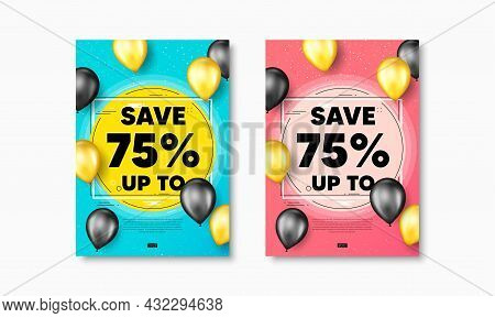 Save Up To 75 Percent. Flyer Posters With Realistic Balloons Cover. Discount Sale Offer Price Sign.