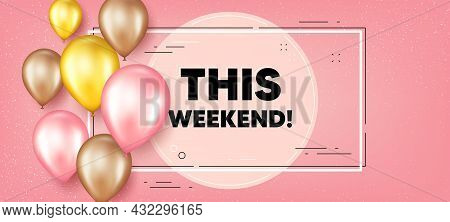 This Weekend Text. Balloons Frame Promotion Banner. Special Offer Sign. Sale Promotion Symbol. This