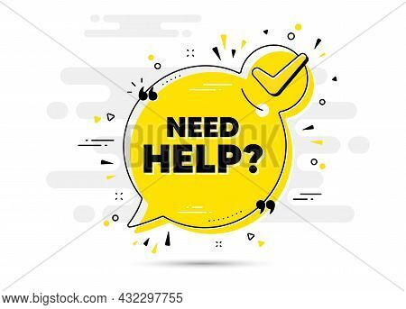 Need Help Text. Check Mark Chat Bubble Banner. Support Service Sign. Faq Information Symbol. Need He