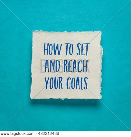 how to set and reach your goals, handwriting on a square sheet of handmade paper, business and personal development concept