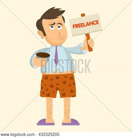 Funny Cartoon Tired Freelancer Stands Without Pants And Holds A Sign. Funny Concept Of Work At Home.