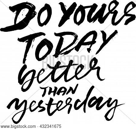 Do Yours Today Better Than Yesterday. Modern Dry Brush Lettering. Vector Illustration.