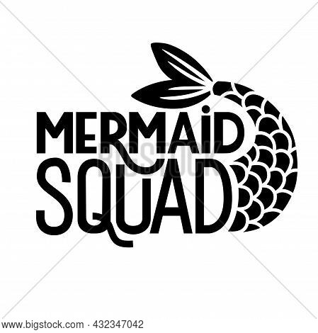 Mermaid Squad - Vector Lettering Quote. Summer Phrase With Mermaid Tail. Typography Design