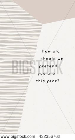 Beige birthday greeting illustration with how old should we pretend you are this year? text