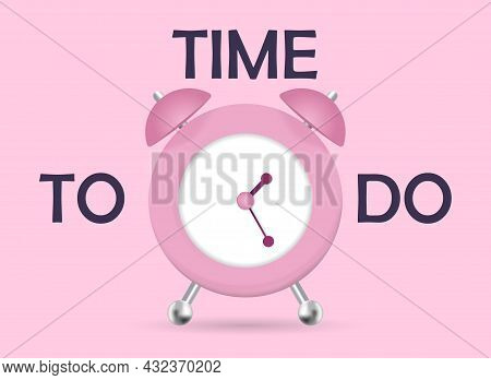 Realistic Clock And Text. Time To Do. Bright Picture, Pink Backdrop. Stylish, Modern Wallpaper, Moti