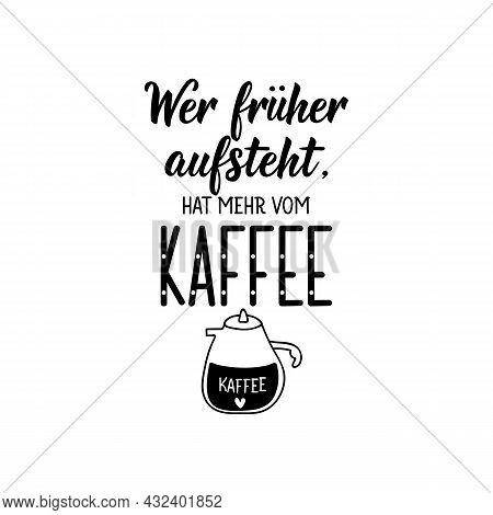 Translation From German: If You Get Up Earlier, You Get More From The Coffee. Modern Vector Brush Ca