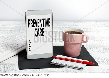 Handwriting Text Preventive Care. Business Overview Care That You Receive To Prevent Illnesses Or Di