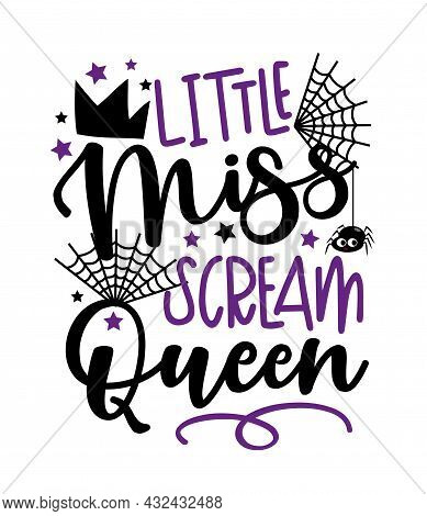 Little Miss Scream Queen - Funny Saying For Halloween. Cute Spider And Crown. Good For Childhood Pri