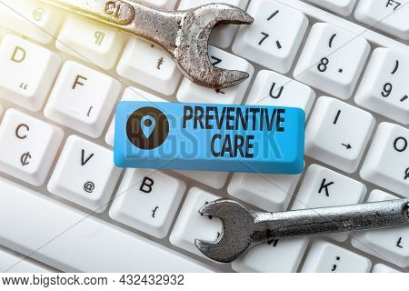 Sign Displaying Preventive Care. Word For Care That You Receive To Prevent Illnesses Or Diseases Abs