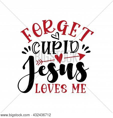 Forget Cupid Jesus Loves Me - Funny Saying For Valentine's Day. Handmade Calligraphy Vector Illustra