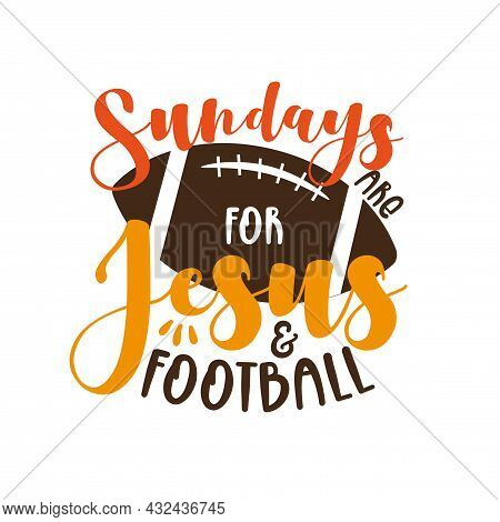 Sundays Are For Jesus And Football- Funny Phrase With American Football Ball. Good For T Shirt Print
