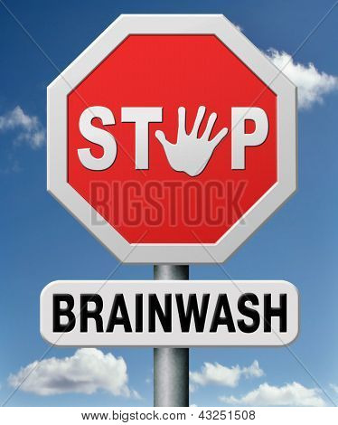 stop brainwash, no brainwashing kids, no indoctrination by dogmas or mind control. Build your own opinion on facts and not on doctrine. Don't follow propaganda  and resist brain manipulation.