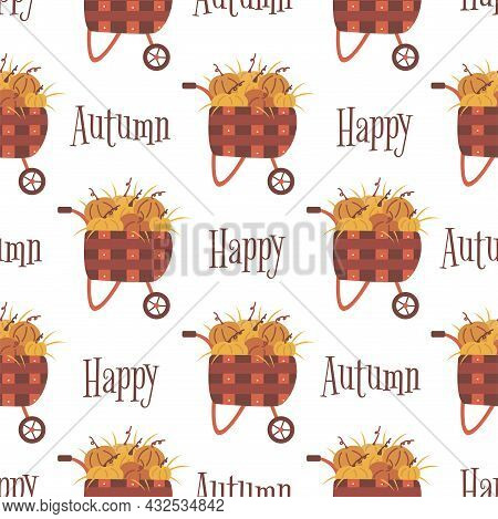 Seamless Pattern Wooden Cart With Pumpkins. Harvesting. Inscription Happy Autumn. Colorful Vector Il