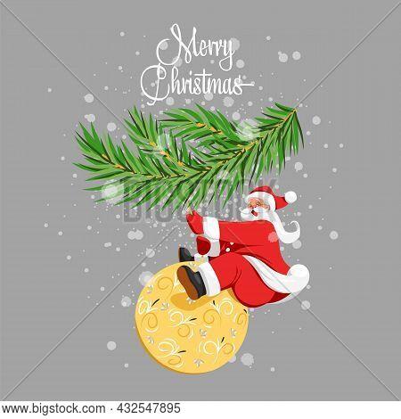 Merry Christmas. Santa Claus. Vector Image Of Santa With A Christmas Ball. A Fir Branch. Congratulat