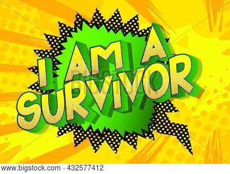 I Am A Survivor. Comic Book Style Text, Retro Comics Typography, Pop Art Vector Illustration.