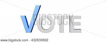 Vote On Democratic Elections, Referendum. Make Right Choice. 3d Illustration