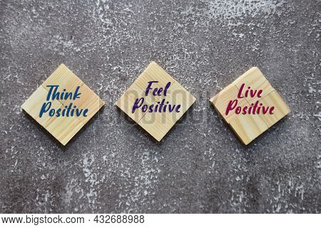 Think Positive, Feel Positive And Live Positive On The Wooden Blocks. Lifestyle Concept.