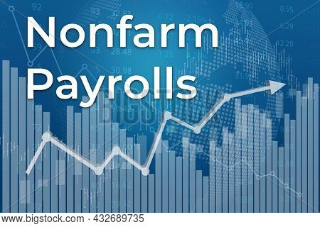 Financial Term Nonfarm Payrolls On Blue Finance Background From Graphs, Charts, Columns, Bars, Numbe