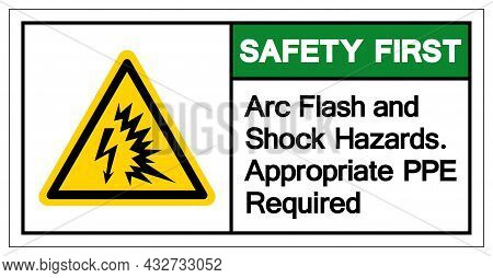 Safety First Arc Flash And Shock Hazards. Appropriate Ppe Required Symbol Sign, Vector Illustration,